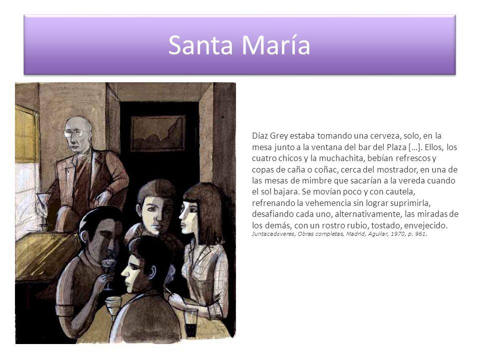 Santa María Díaz Grey estaba tomando una cerveza, solo, en la mesa junto a la ventana del bar del Plaza […]. Ellos, los cuatro chicos y la muchachita,