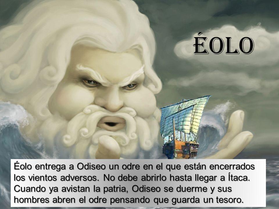 éOLO Éolo entrega a Odiseo un odre en el que están encerrados los vientos adversos. No debe abrirlo hasta llegar a Ítaca. Cuando ya avistan la patria,