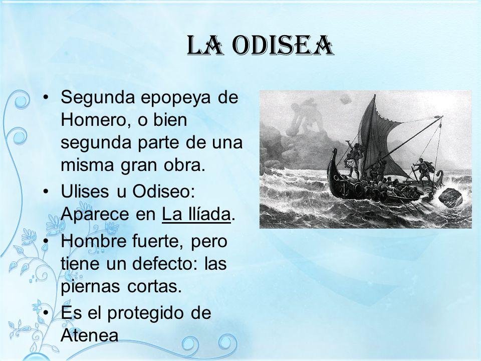 La Odisea Segunda epopeya de Homero, o bien segunda parte de una misma gran obra. Ulises u Odiseo: Aparece en La Ilíada. Hombre fuerte, pero tiene un