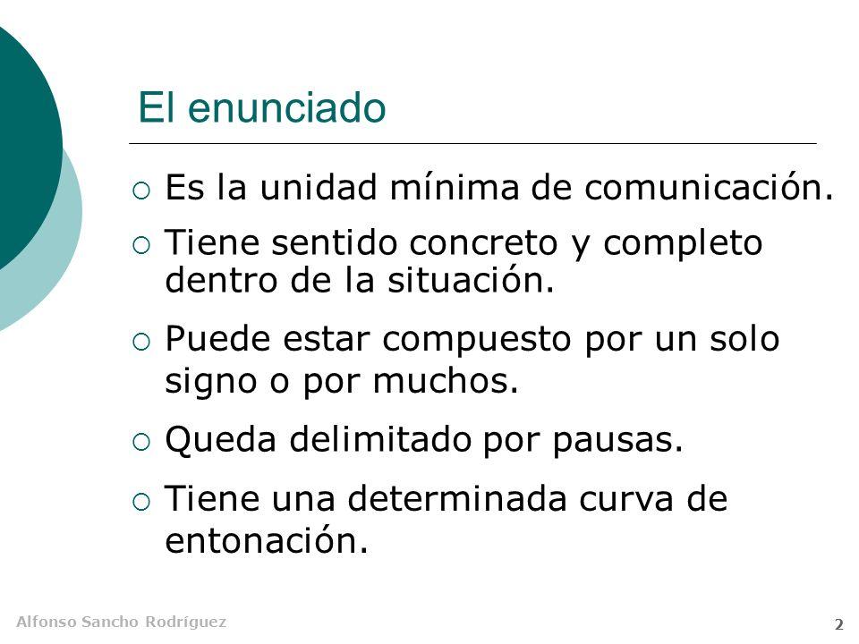 Alfonso Sancho Rodríguez 1 El enunciado El Enunciado se divide en dos clases: - Frase y - Oración