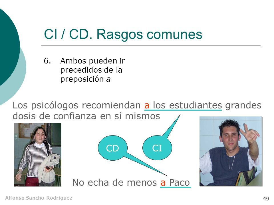 Alfonso Sancho Rodríguez 48 Me preocupa tu actitud CI / CD. Rasgos comunes 5.Los átonos utilizados para conmutarlos son los mismos en primera y segund