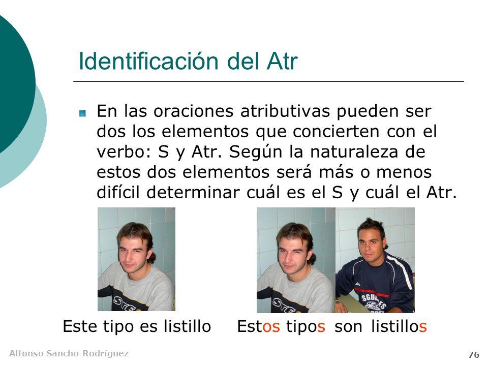 Alfonso Sancho Rodríguez 75 Estructura del Atr Aunque tiene un carácter esencialmente adjetivo, la función de Atr puede ser desempeñada por una gran variedad de estructuras nominales y adverbiales Ana María es muy fea.