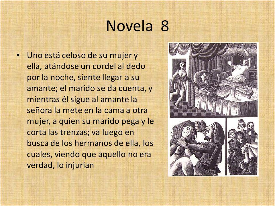 Novela 8 Uno está celoso de su mujer y ella, atándose un cordel al dedo por la noche, siente llegar a su amante; el marido se da cuenta, y mientras él