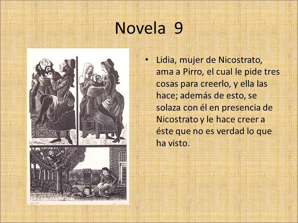 Novela 9 Lidia, mujer de Nicostrato, ama a Pirro, el cual le pide tres cosas para creerlo, y ella las hace; además de esto, se solaza con él en presen