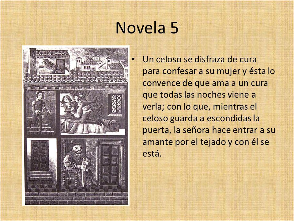 Novela 5 Un celoso se disfraza de cura para confesar a su mujer y ésta lo convence de que ama a un cura que todas las noches viene a verla; con lo que