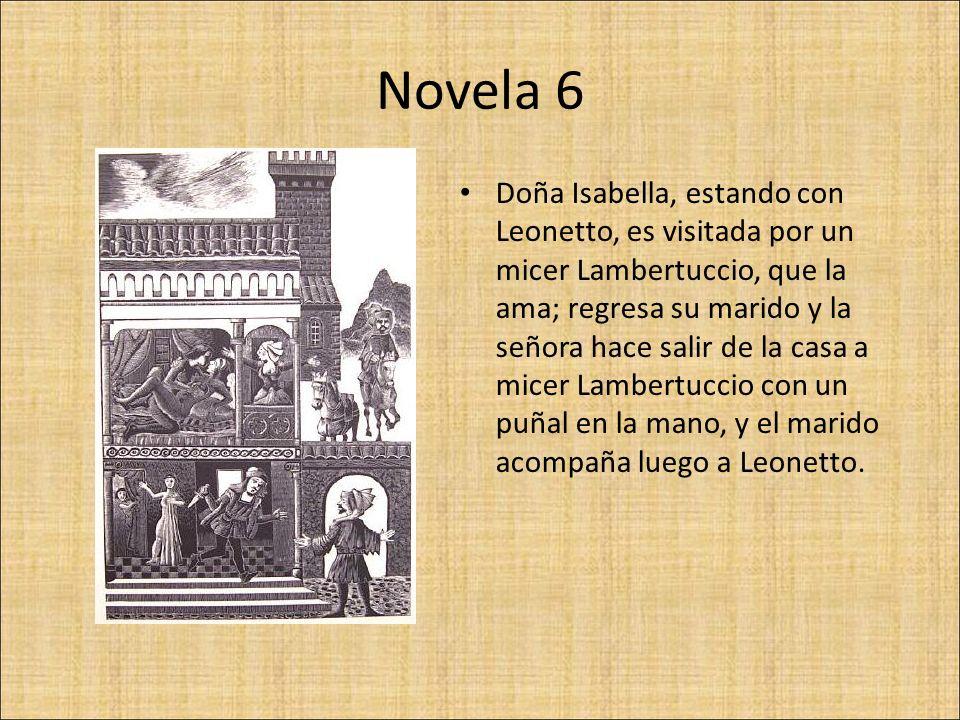 Novela 6 Doña Isabella, estando con Leonetto, es visitada por un micer Lambertuccio, que la ama; regresa su marido y la señora hace salir de la casa a