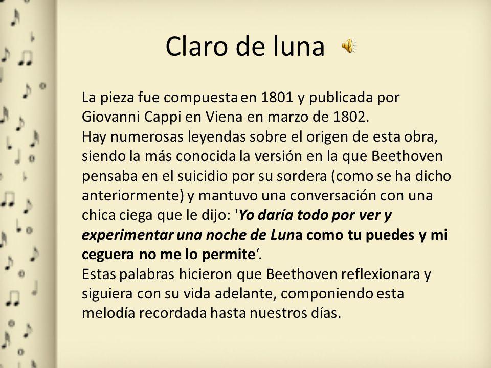 Claro de luna La pieza fue compuesta en 1801 y publicada por Giovanni Cappi en Viena en marzo de 1802. Hay numerosas leyendas sobre el origen de esta