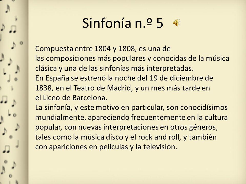 Sinfonía n.º 5 Compuesta entre 1804 y 1808, es una de las composiciones más populares y conocidas de la música clásica y una de las sinfonías más inte