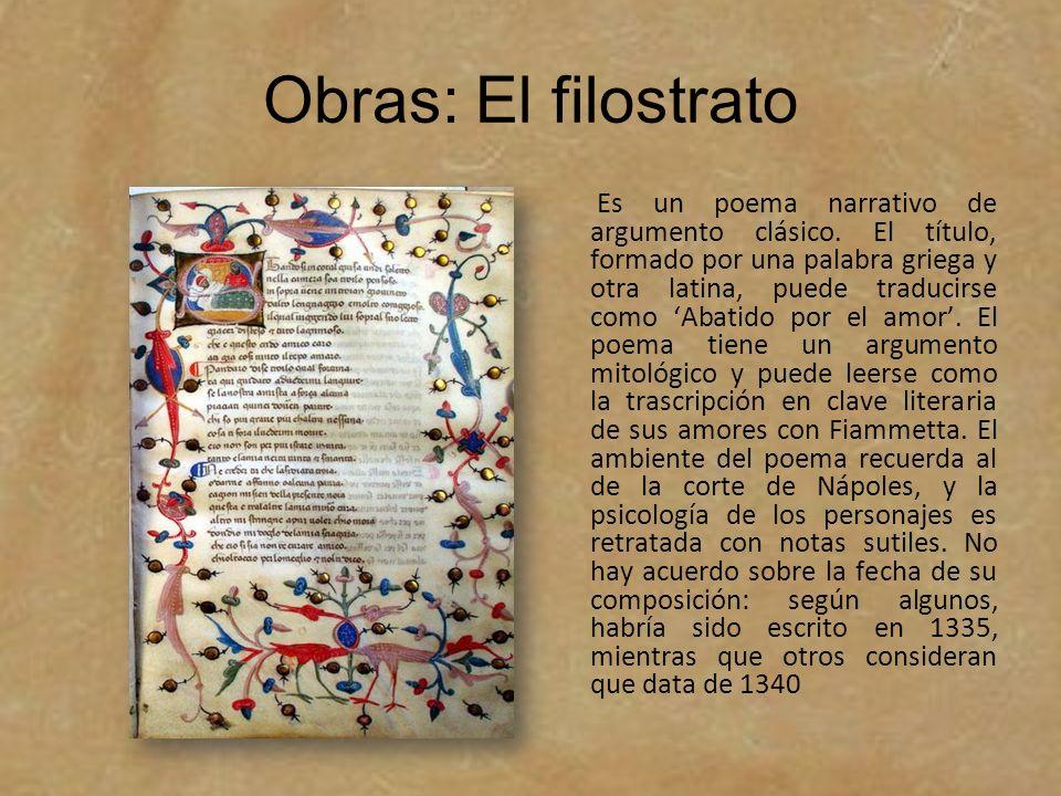Obras: El filostrato Es un poema narrativo de argumento clásico. El título, formado por una palabra griega y otra latina, puede traducirse como Abatid