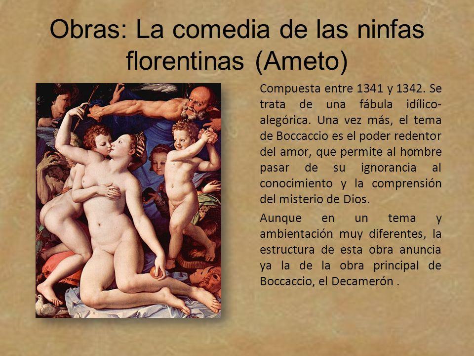 Obras: La comedia de las ninfas florentinas (Ameto) Compuesta entre 1341 y 1342. Se trata de una fábula idílico- alegórica. Una vez más, el tema de Bo