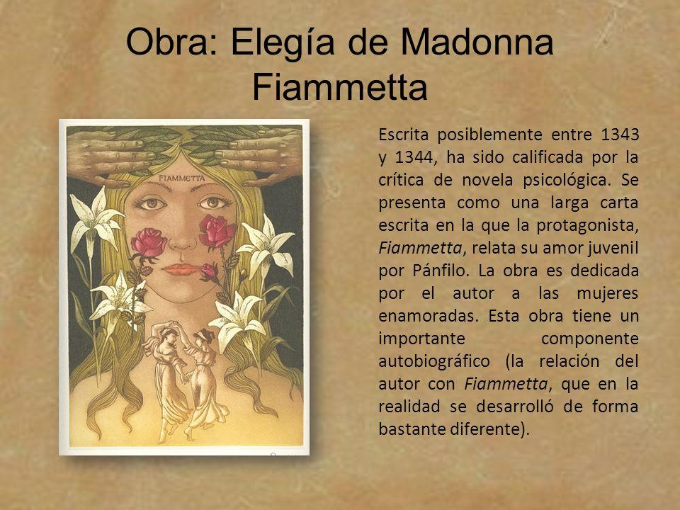 Obra: Elegía de Madonna Fiammetta Escrita posiblemente entre 1343 y 1344, ha sido calificada por la crítica de novela psicológica. Se presenta como un