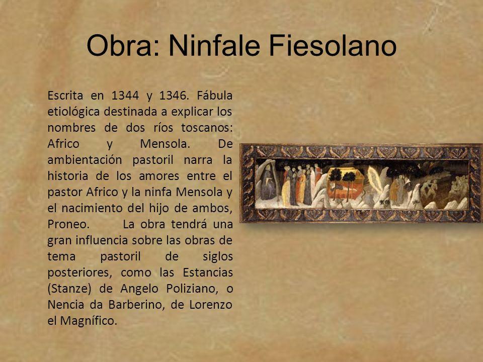 Obra: Ninfale Fiesolano Escrita en 1344 y 1346. Fábula etiológica destinada a explicar los nombres de dos ríos toscanos: Africo y Mensola. De ambienta