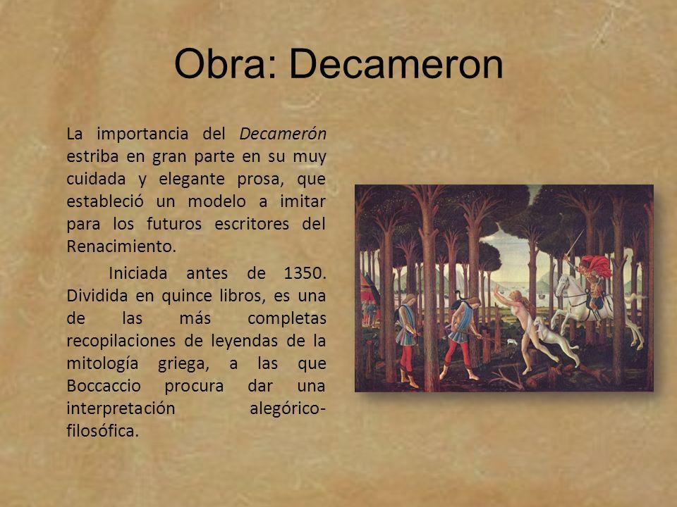 Obra: Decameron La importancia del Decamerón estriba en gran parte en su muy cuidada y elegante prosa, que estableció un modelo a imitar para los futu