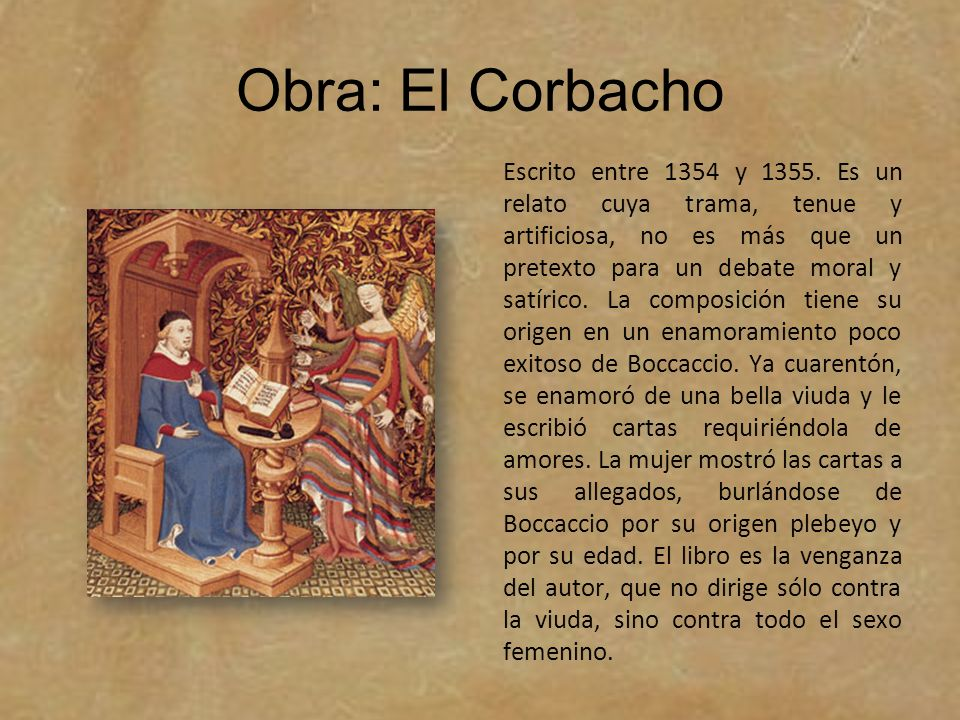 Obra: El Corbacho Escrito entre 1354 y 1355. Es un relato cuya trama, tenue y artificiosa, no es más que un pretexto para un debate moral y satírico.