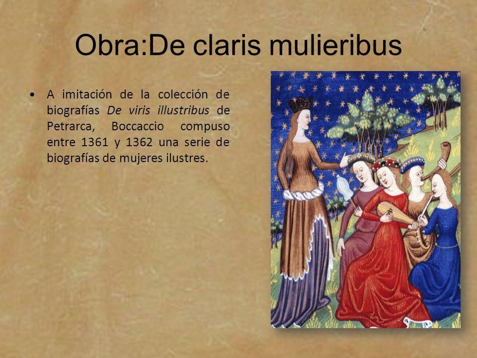 Obra:De claris mulieribus A imitación de la colección de biografías De viris illustribus de Petrarca, Boccaccio compuso entre 1361 y 1362 una serie de