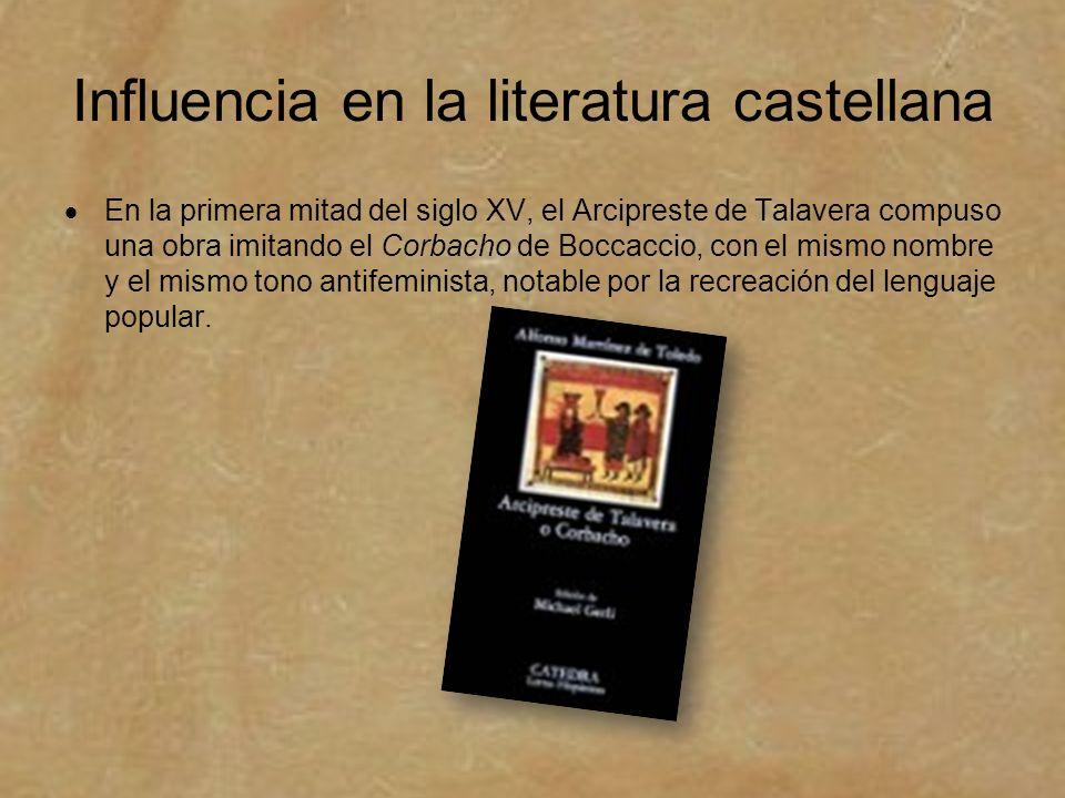 Influencia en la literatura castellana En la primera mitad del siglo XV, el Arcipreste de Talavera compuso una obra imitando el Corbacho de Boccaccio,