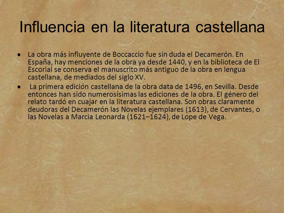 Influencia en la literatura castellana La obra más influyente de Boccaccio fue sin duda el Decamerón. En España, hay menciones de la obra ya desde 144