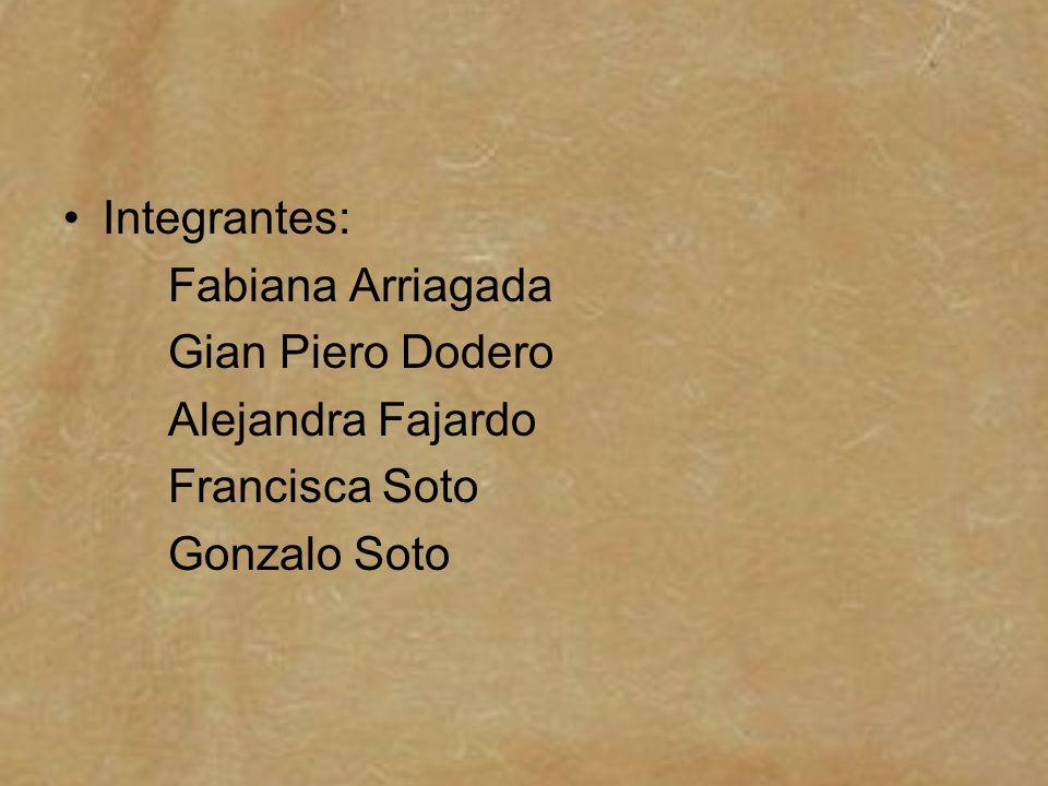 Integrantes: Fabiana Arriagada Gian Piero Dodero Alejandra Fajardo Francisca Soto Gonzalo Soto
