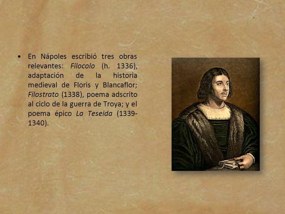 En Nápoles escribió tres obras relevantes: Filocolo (h. 1336), adaptación de la historia medieval de Floris y Blancaflor; Filostrato (1338), poema ads