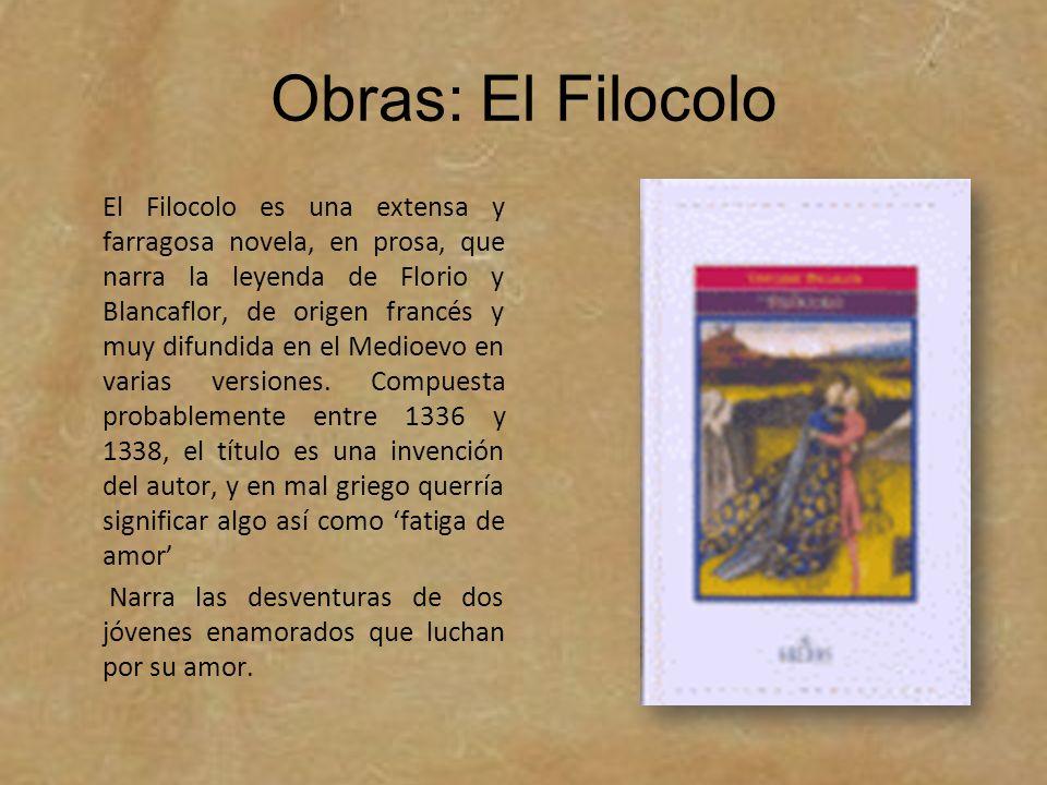 Obras: El Filocolo El Filocolo es una extensa y farragosa novela, en prosa, que narra la leyenda de Florio y Blancaflor, de origen francés y muy difun