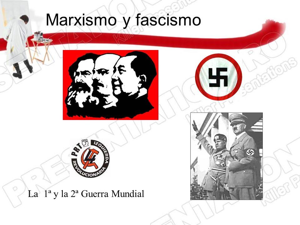 Marxismo y fascismo La 1ª y la 2ª Guerra Mundial