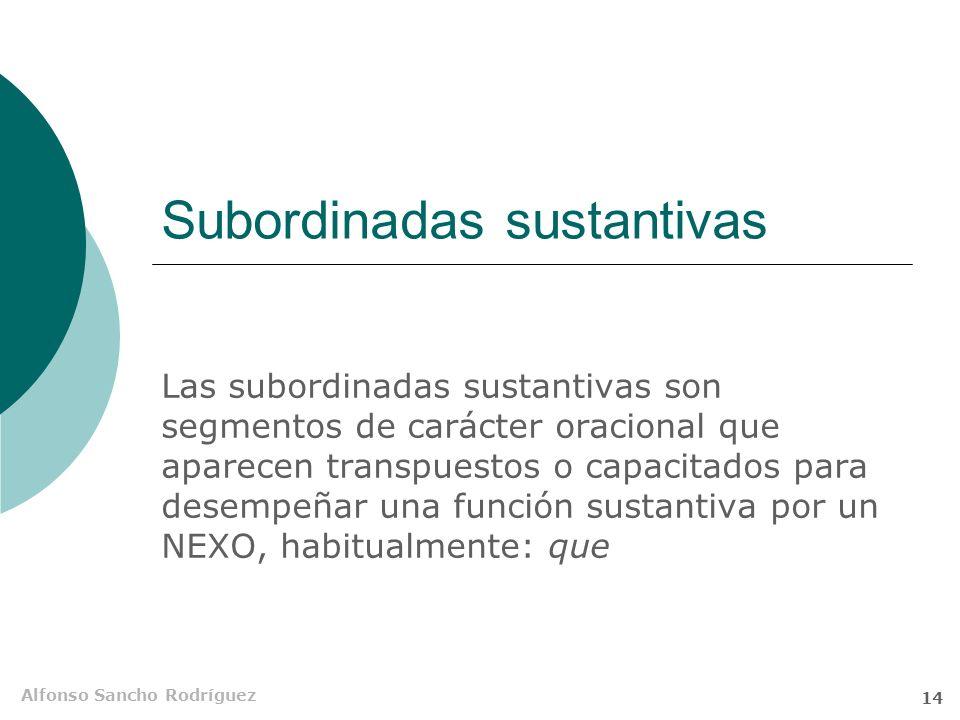 Alfonso Sancho Rodríguez 13 SUBORDINADAS: - SUSTANTIVAS - ADJETIVAS - ADVERBIALES