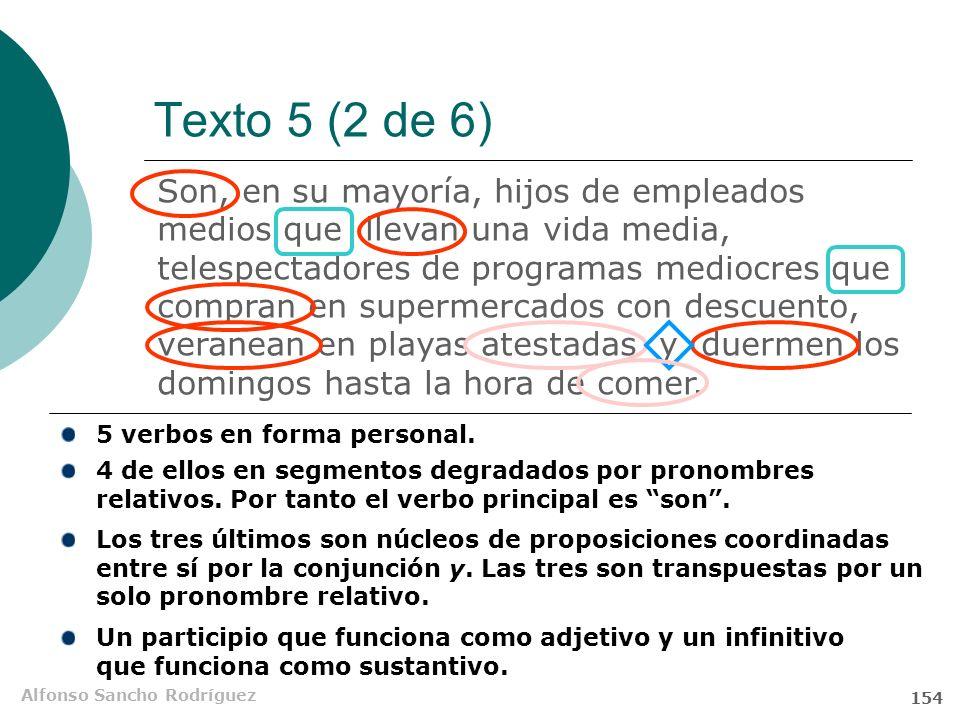 Alfonso Sancho Rodríguez 153 Texto 5 (1 de 6) Son, en su mayoría, hijos de empleados medios que llevan una vida media, telespectadores de programas me