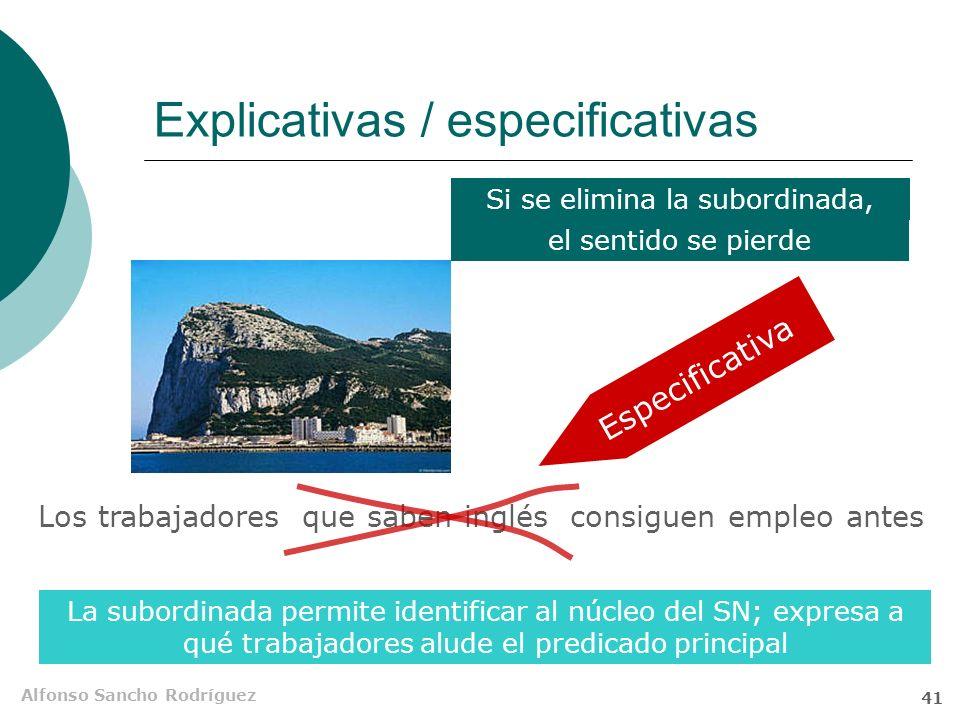 Alfonso Sancho Rodríguez 40 Explicativas / especificativas Ruiz Amezcua,que fue profesor aquí,se ha ido a otro Instituto Si se elimina la subordinada,
