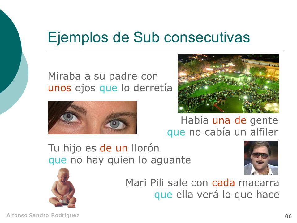 Alfonso Sancho Rodríguez 85 Ejemplos de Sub consecutivas La vigilancia es tal que la fuga resulta imposible Hay tal vigilancia que la fuga resulta imp