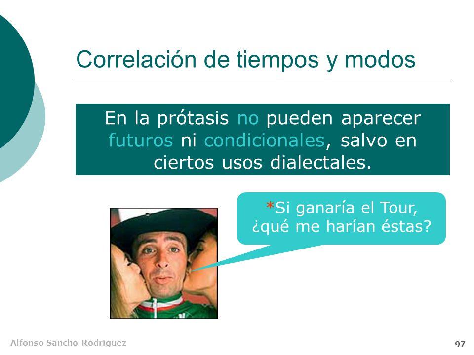 Alfonso Sancho Rodríguez 96 Correlación de tiempos y modos Tipos básicos de condicionales Reales, de condición necesaria Irreales, de relación improba