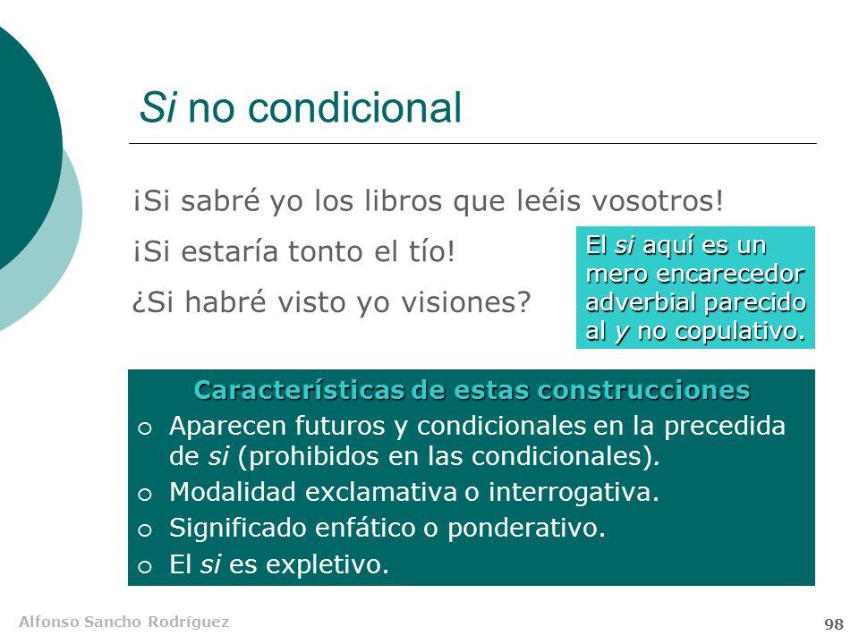Alfonso Sancho Rodríguez 97 Correlación de tiempos y modos En la prótasis no pueden aparecer futuros ni condicionales, salvo en ciertos usos dialectal