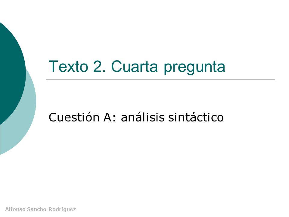 Alfonso Sancho Rodríguez Texto 2. Cuarta pregunta Cuestión A: análisis sintáctico