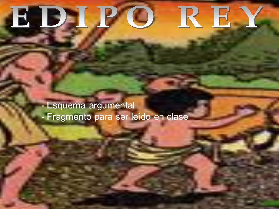 EDIPO ( entretenido) : Si al repetir mi obligas, estas muerto FAMULO ( diciéndole a Layo ) : De la casa de Layo le decía EDIPO ( exclamando) : De alguno se siervos o de Layo FAMULO ( intenso) : ¡ Ay de mi!..., que he llegado al punto horrendo...