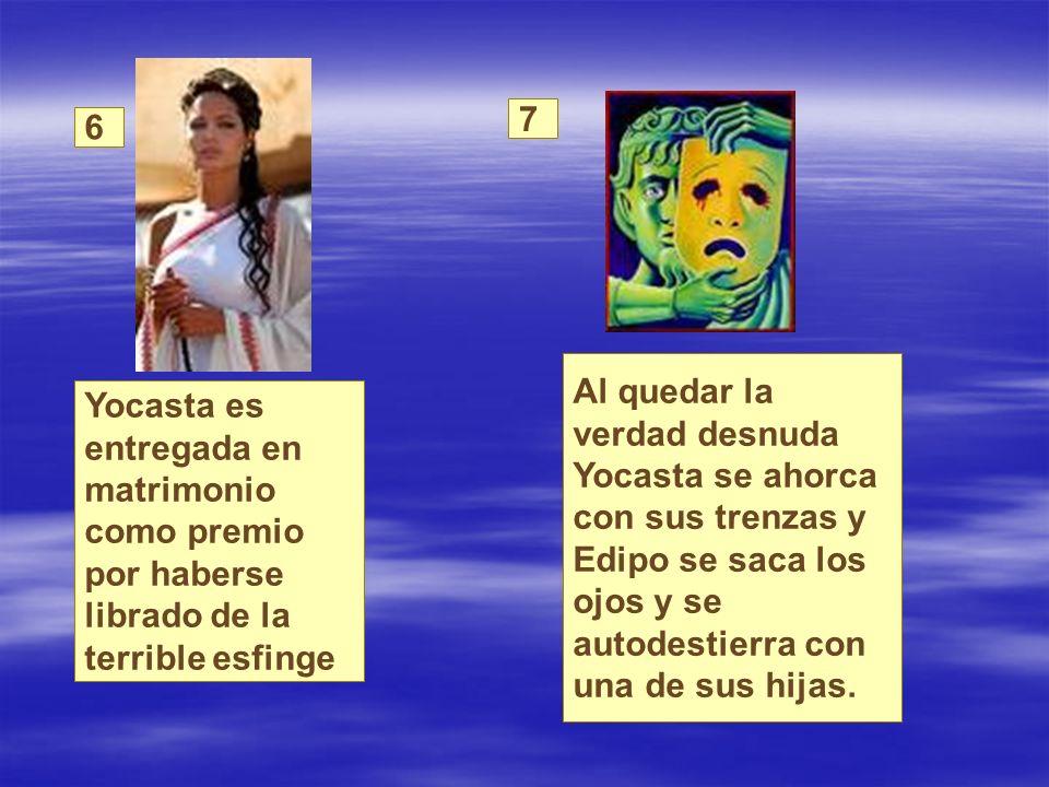 Yocasta es entregada en matrimonio como premio por haberse librado de la terrible esfinge Al quedar la verdad desnuda Yocasta se ahorca con sus trenza
