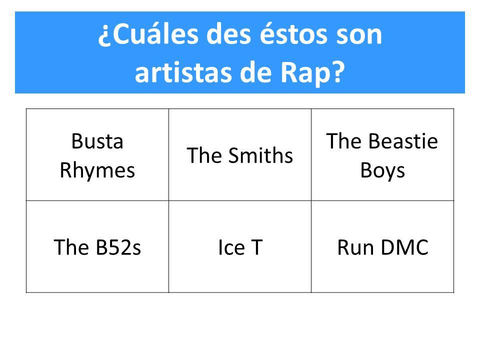 ¿Cuáles des éstos son artistas de Rap? Busta Rhymes The Smiths The Beastie Boys The B52sIce TRun DMC