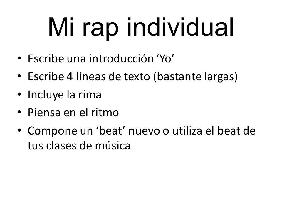 Mi rap individual Escribe una introducción Yo Escribe 4 líneas de texto (bastante largas) Incluye la rima Piensa en el ritmo Compone un beat nuevo o u
