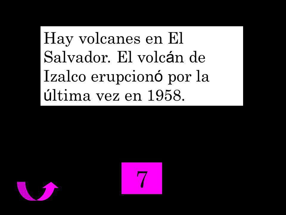 Hay volcanes en El Salvador. El volc á n de Izalco erupcion ó por la ú ltima vez en 1958. 7