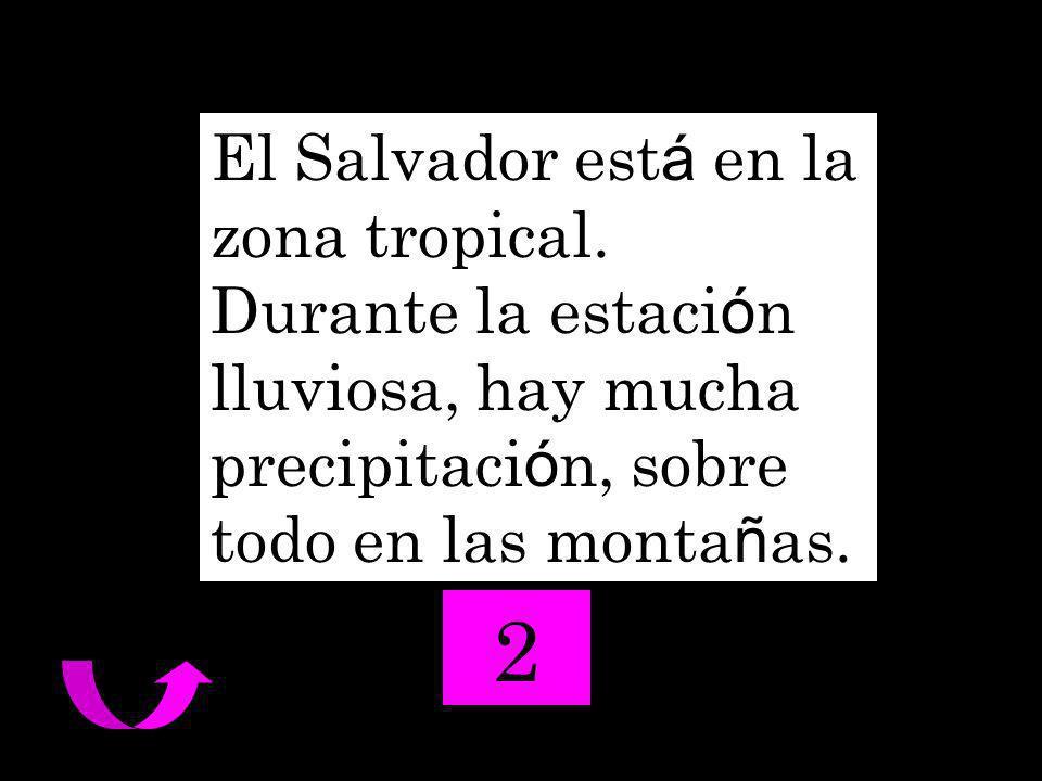 El Salvador est á en la zona tropical.