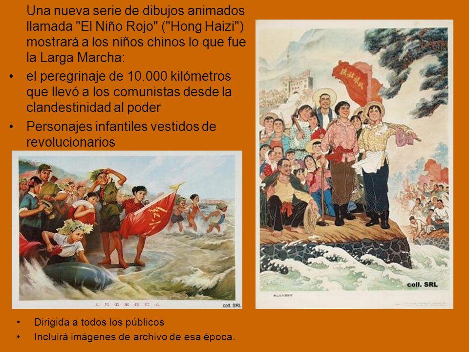 Una nueva serie de dibujos animados llamada El Niño Rojo ( Hong Haizi ) mostrará a los niños chinos lo que fue la Larga Marcha: el peregrinaje de 10.000 kilómetros que llevó a los comunistas desde la clandestinidad al poder Personajes infantiles vestidos de revolucionarios Dirigida a todos los públicos Incluirá imágenes de archivo de esa época.
