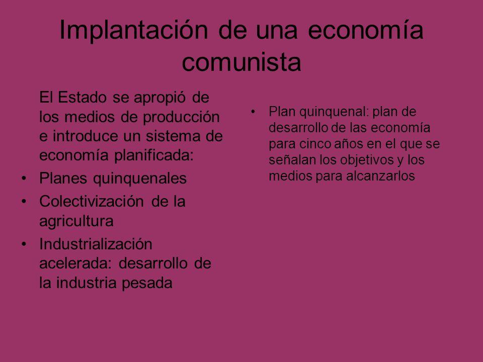 Implantación de una economía comunista El Estado se apropió de los medios de producción e introduce un sistema de economía planificada: Planes quinque