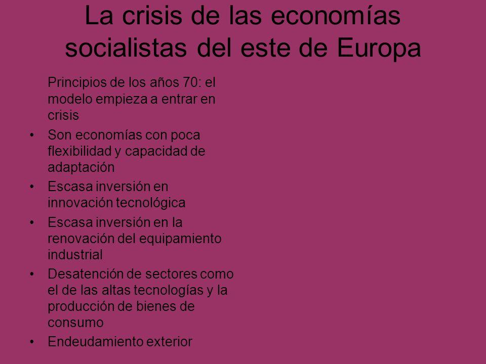 La crisis de las economías socialistas del este de Europa Principios de los años 70: el modelo empieza a entrar en crisis Son economías con poca flexi