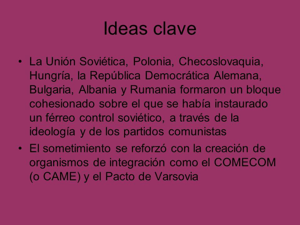 Ideas clave La Unión Soviética, Polonia, Checoslovaquia, Hungría, la República Democrática Alemana, Bulgaria, Albania y Rumania formaron un bloque coh