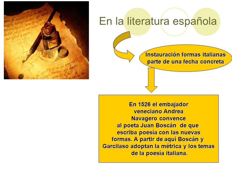 En la literatura española Instauración formas italianas parte de una fecha concreta En 1526 el embajador veneciano Andrea Navagero convence al poeta J