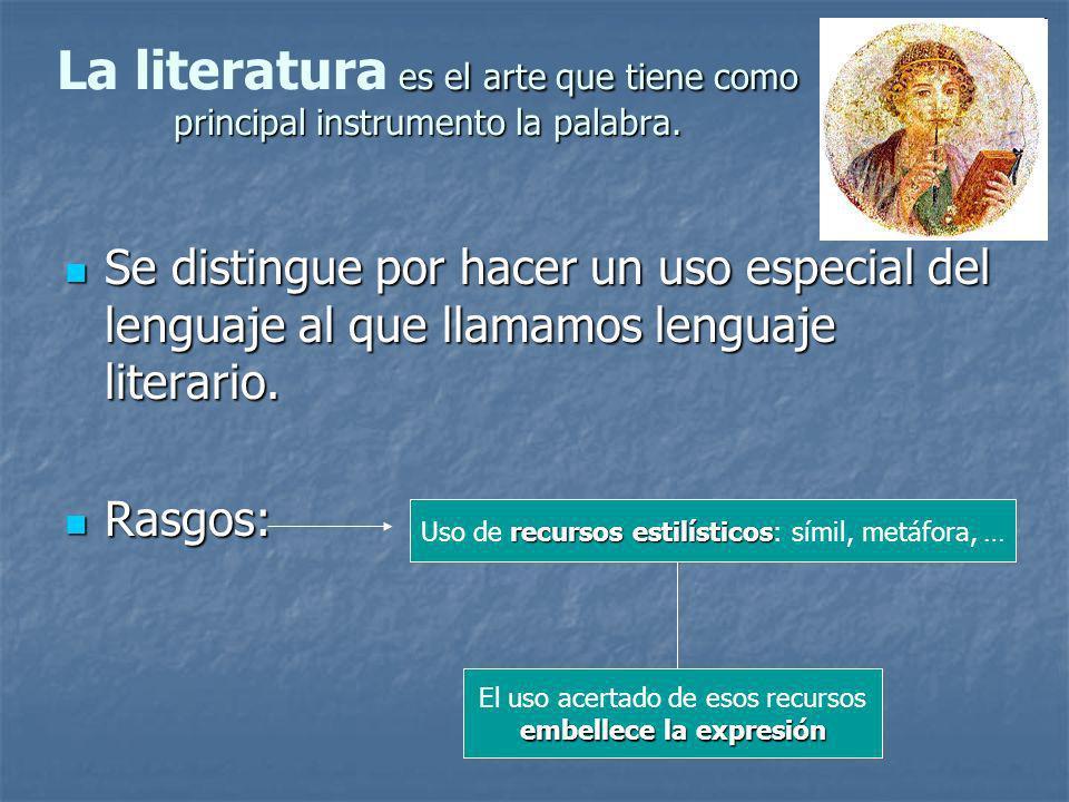 es el arte que tiene como principal instrumento la palabra. La literatura es el arte que tiene como principal instrumento la palabra. Se distingue por