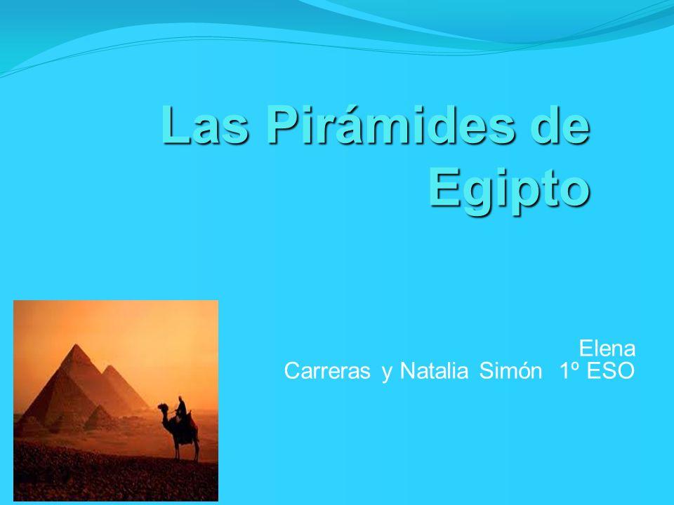 Las Pirámides de Egipto Las Pirámides de Egipto Elena Carreras y Natalia Simón 1º ESO