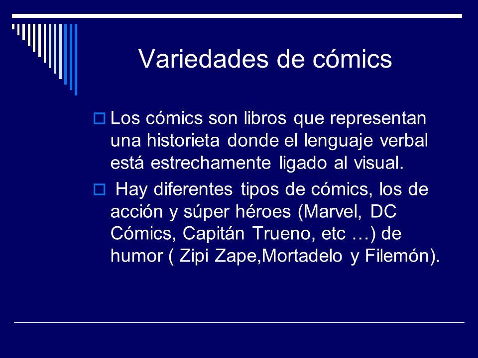 Variedades de cómics Los cómics son libros que representan una historieta donde el lenguaje verbal está estrechamente ligado al visual.
