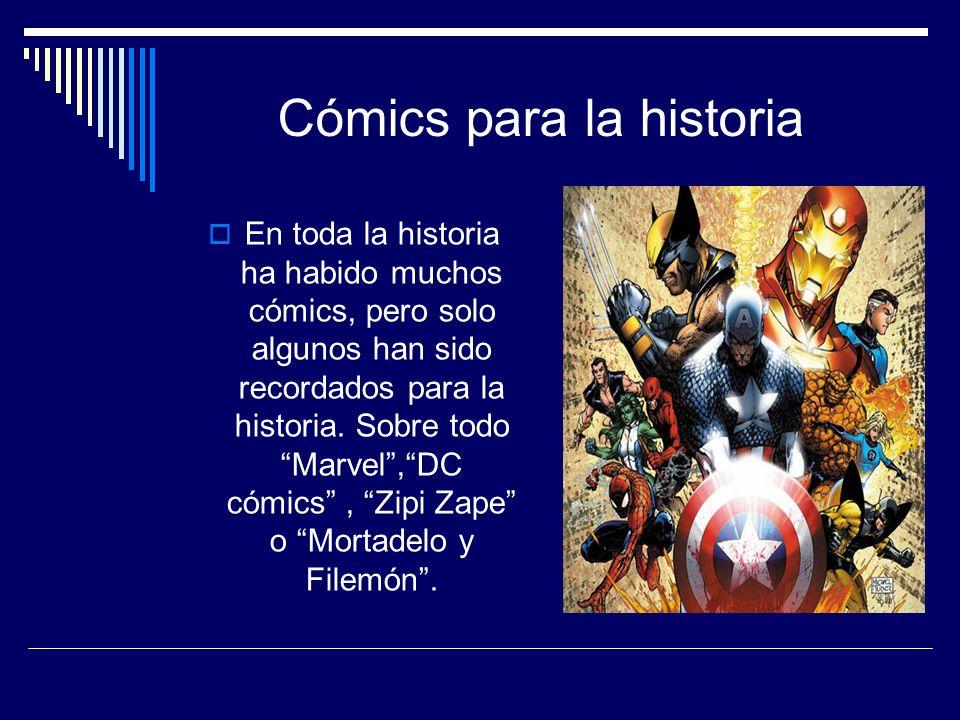 Cómics para la historia En toda la historia ha habido muchos cómics, pero solo algunos han sido recordados para la historia.