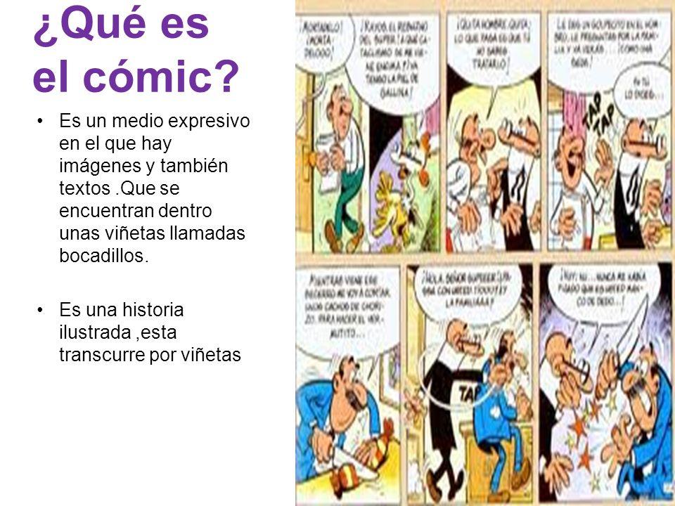 ¿Qué es el cómic? Es un medio expresivo en el que hay imágenes y también textos.Que se encuentran dentro unas viñetas llamadas bocadillos. Es una hist