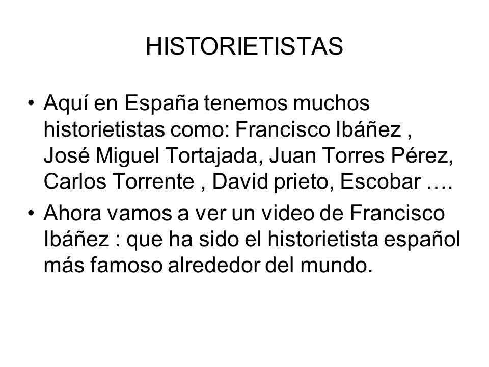 HISTORIETISTAS Aquí en España tenemos muchos historietistas como: Francisco Ibáñez, José Miguel Tortajada, Juan Torres Pérez, Carlos Torrente, David p