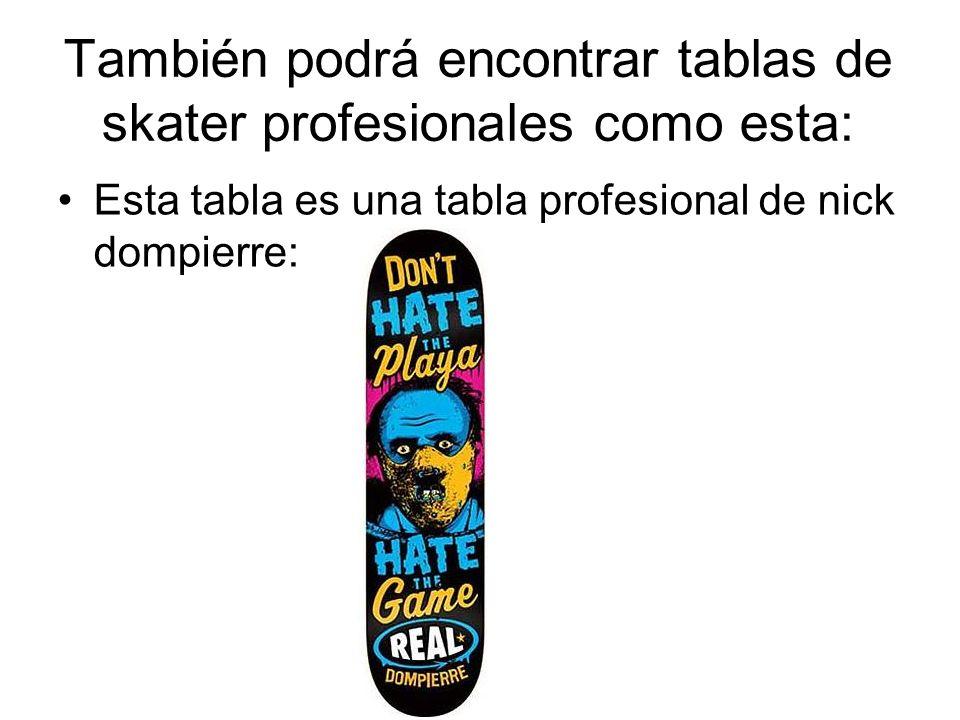 También podrá encontrar tablas de skater profesionales como esta: Esta tabla es una tabla profesional de nick dompierre: